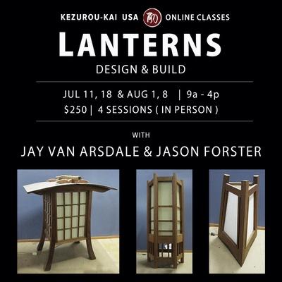 Lanterns: Design & Build - Jay van Arsdale & Jason Forster - July 11 & 18, August 1st & 8th, 2021